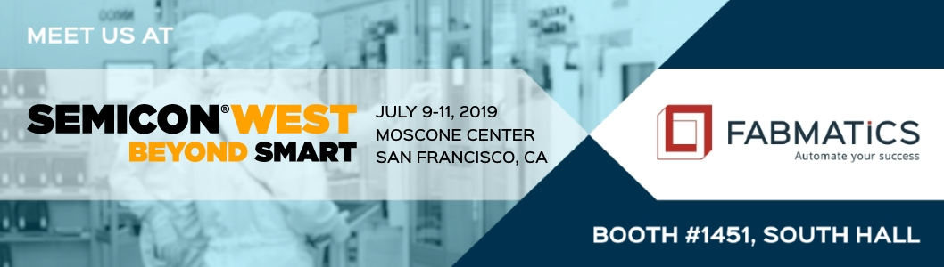 Visit Fabmatics at Semicon West 2019, booth #1451.